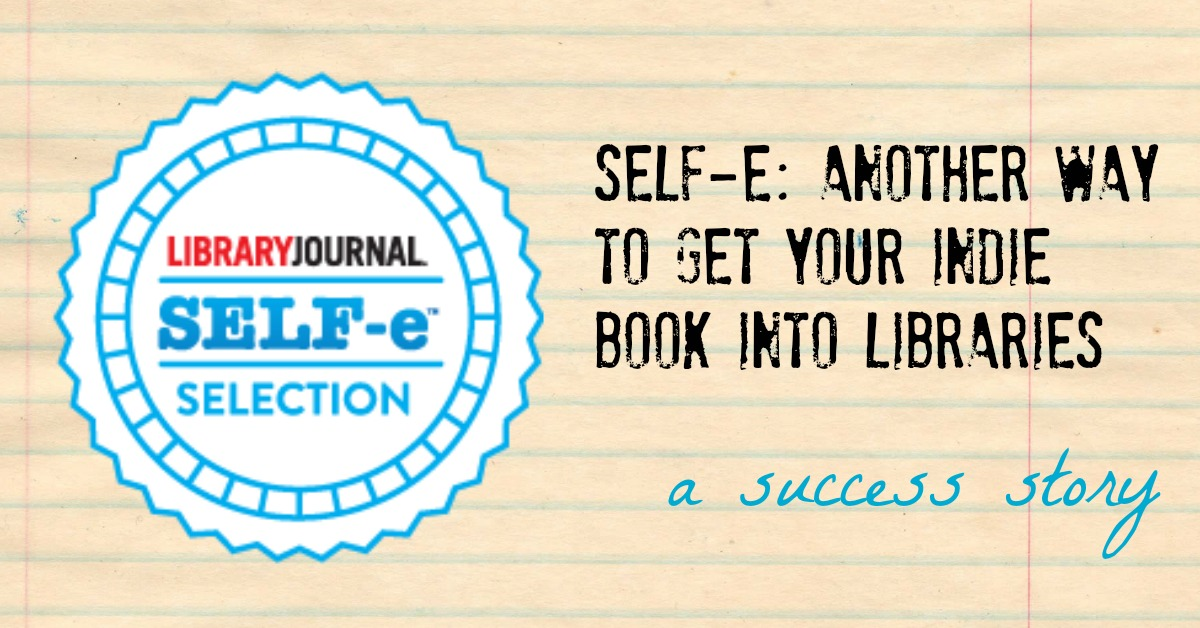 SELF-e: Another way to get your indie book into libraries–a success story
